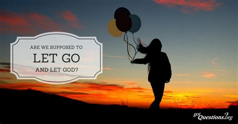 Are we supposed to let go and let God?   GotQuestions